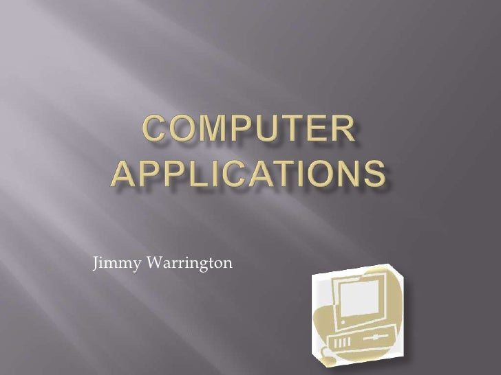 Computer Applications<br />Jimmy Warrington<br />