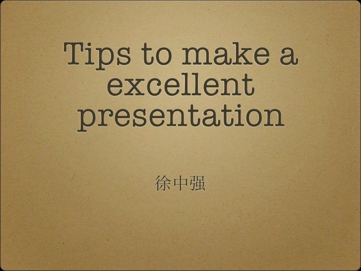 Tips to make a   excellent presentation