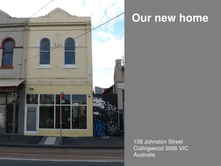 Our new home<br />158 Johnston Street<br />Collingwood 3066 VIC<br />Australia<br />