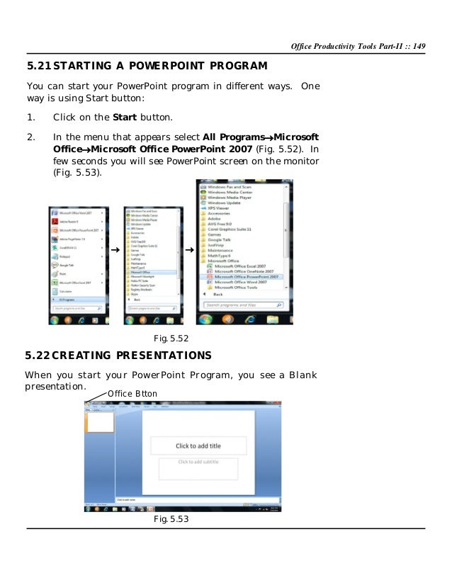 Office Productivity Tools Part-II :: 149  5.21 STARTING A POWERPOINT PROGRAM You can start your PowerPoint program in diff...