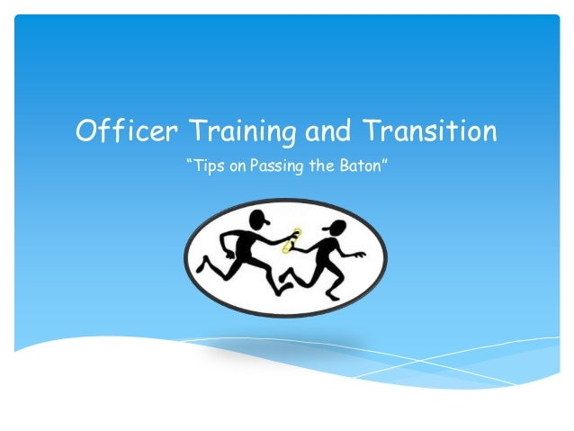 """Officer Training and Transition """"Tips on Passing the Baton"""""""