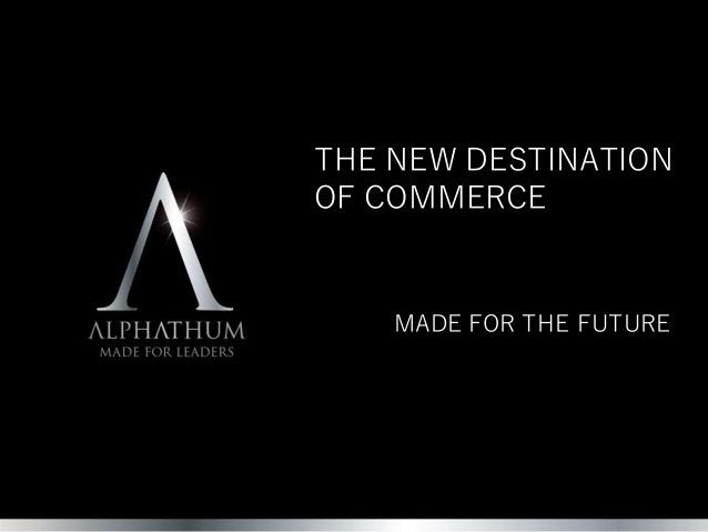 THE NEW DESTINATION OF COMMERCE MADE FOR THE FUTURE