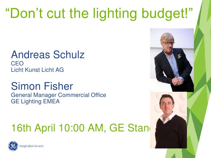 """""""Don't cut the lighting budget!""""Andreas SchulzCEOLicht Kunst Licht AGSimon FisherGeneral Manager Commercial OfficeGE Light..."""