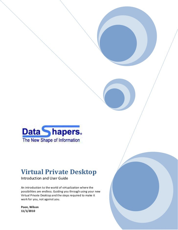 Virtual Private DesktopIntroduction and User GuideAn introduction to the world of virtualization where thepossibilities ar...