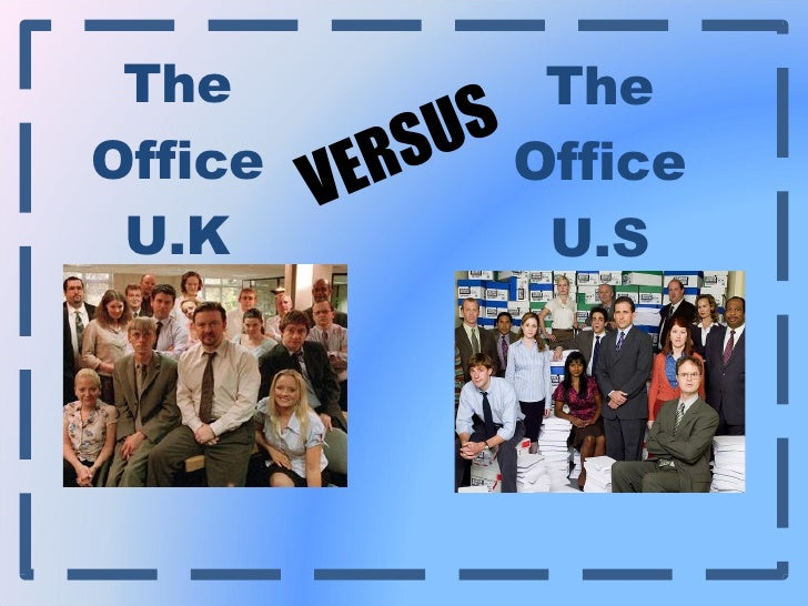 The  Office  U.K  The  Office  U.S  VERSUS