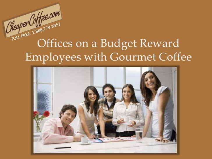 TOLL FREE: 1.888.779.3952<br />Offices on a Budget Reward Employees with Gourmet Coffee<br />