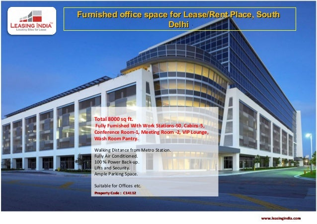 Furnished office space for Lease/Rent Place, South                      Delhi    Total 8000 sq ft.    Fully Furnished With...