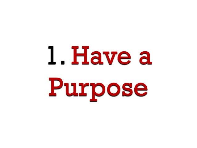 1. Have a Purpose
