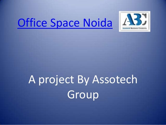 Office Space Noida  A project By Assotech         Group