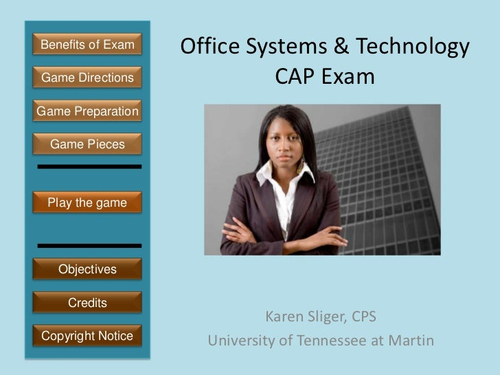 Benefits of Exam   Office Systems & TechnologyGame Directions              CAP ExamGame Preparation  Game Pieces Play the ...