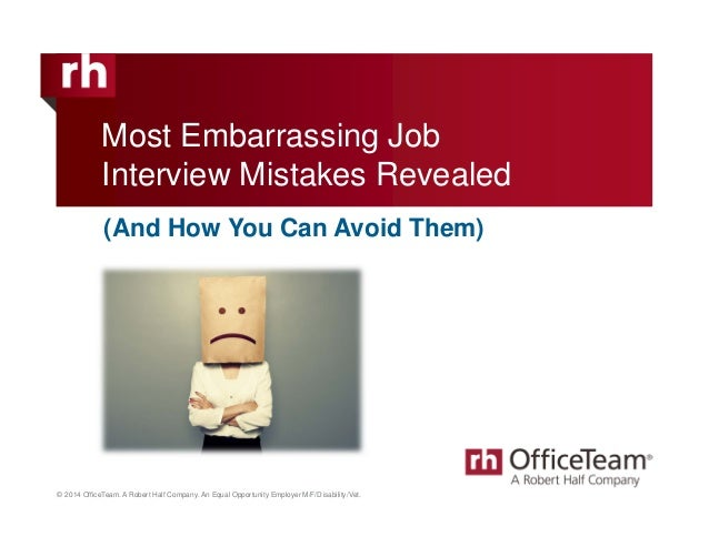 Most Embarrassing Job  Interview Mistakes Revealed  (And How You Can Avoid Them)  © 2014 OfficeTeam. A Robert Half Company...