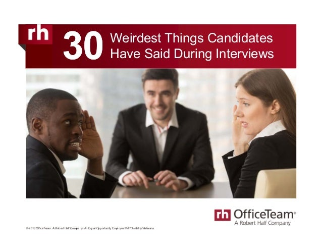 Weirdest Things Candidates Have Said During Interviews © 2018 OfficeTeam. A Robert Half Company. An Equal Opportunity Empl...