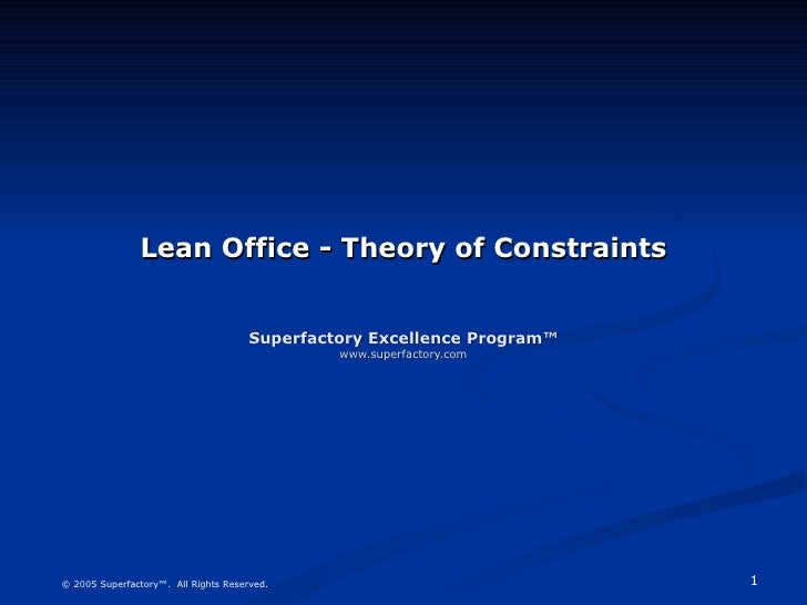 Lean Office - Theory of Constraints Superfactory Excellence Program™ www.superfactory.com © 2005 Superfactory™.  All Right...