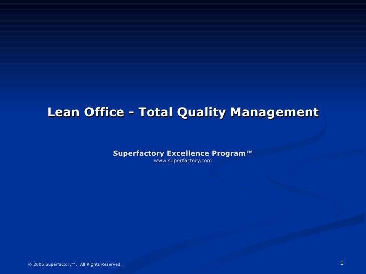 Lean Office - Total Quality Management Superfactory Excellence Program™ www.superfactory.com © 2005 Superfactory™.  All Ri...