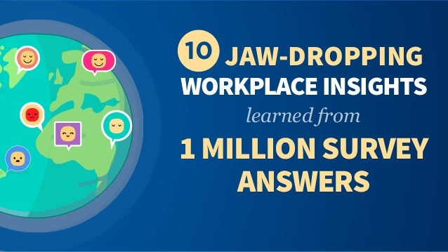 learned from WORKPLACEINSIGHTS 10 JAW-DROPPING 1MILLIONSURVEY ANSWERS