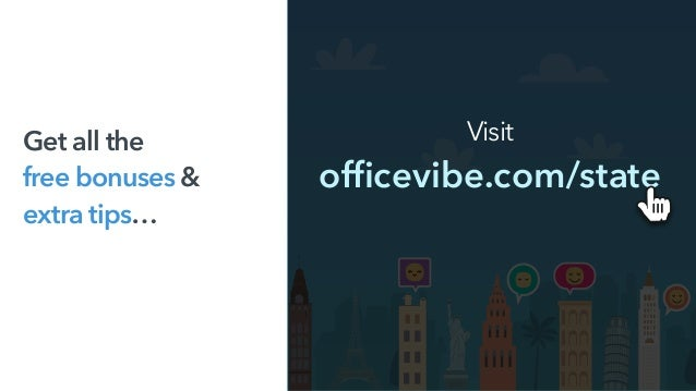 Visit officevibe.com/state Get all the  free bonuses &  extra tips…