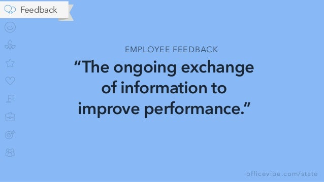"""officevibe.com/state Feedback """"The ongoing exchange of information to improve performance."""" EMPLOYEE FEEDBACK"""