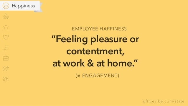 """officevibe.com/state """"Feeling pleasure or contentment,  at work & at home."""" EMPLOYEE HAPPINESS (≠ ENGAGEMENT) Happiness"""