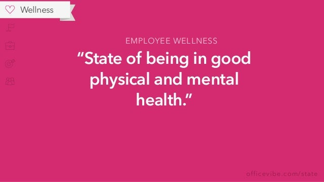 """officevibe.com/state """"State of being in good physical and mental health."""" EMPLOYEE WELLNESS Wellness"""