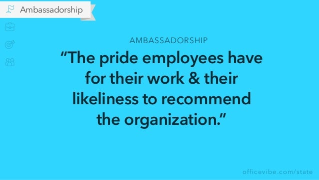 """officevibe.com/state Ambassadorship """"The pride employees have for their work & their likeliness to recommend  the organiz..."""