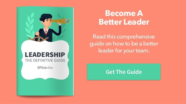 Become A  Better Leader Get The Guide Read this comprehensive guide on how to be a better leader for your team.