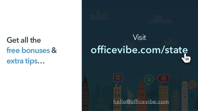 Visit officevibe.com/state Get all the  free bonuses &  extra tips… hello@officevibe.com