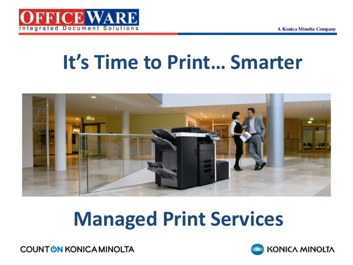 A Konica Minolta CompanyIt's Time to Print… Smarter Managed Print Services