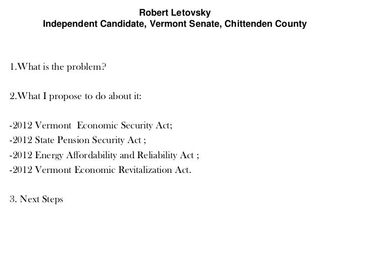 Robert Letovsky        Independent Candidate, Vermont Senate, Chittenden County1.What is the problem?2.What I propose to d...