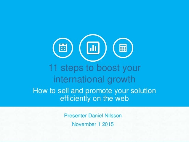 11 steps to boost your international growth How to sell and promote your solution efficiently on the web Presenter Daniel ...