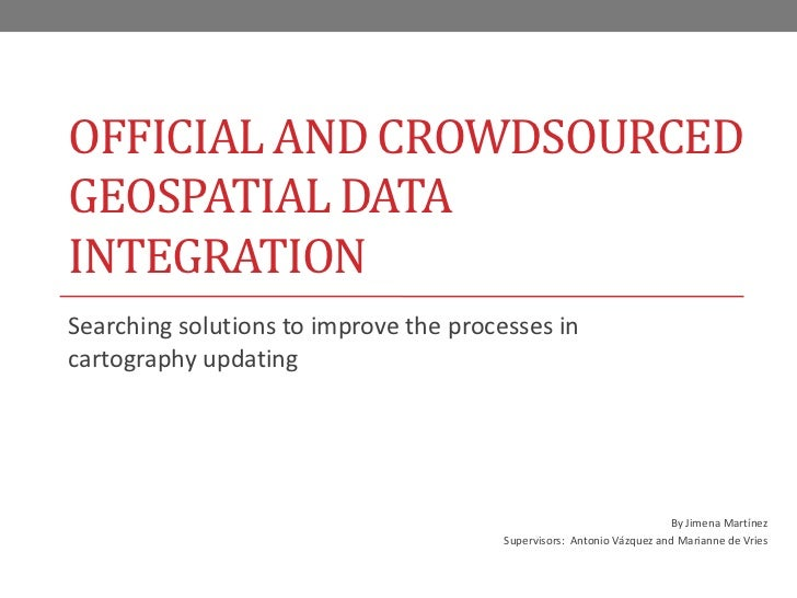 OFFICIAL AND CROWDSOURCEDGEOSPATIAL DATAINTEGRATIONSearching solutions to improve the processes incartography updating    ...