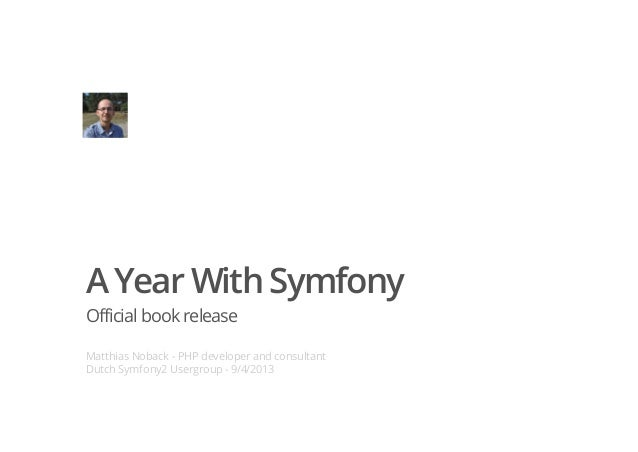 A Year With Symfony Official book release Matthias Noback - PHP developer and consultant Dutch Symfony2 Usergroup - 9/4/20...