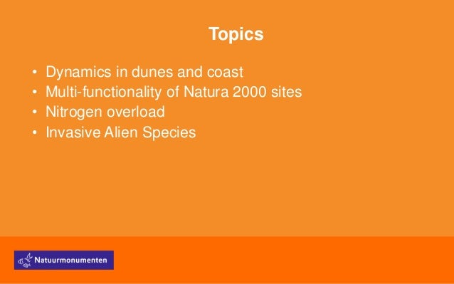 Topics • Dynamics in dunes and coast • Multi-functionality of Natura 2000 sites • Nitrogen overload • Invasive Alien Speci...