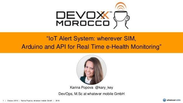 "1   Devoxx 2016   Karina Popova, whatever mobile GmbH   2016 ""IoT Alert System: wherever SIM, Arduino and API for Real Tim..."