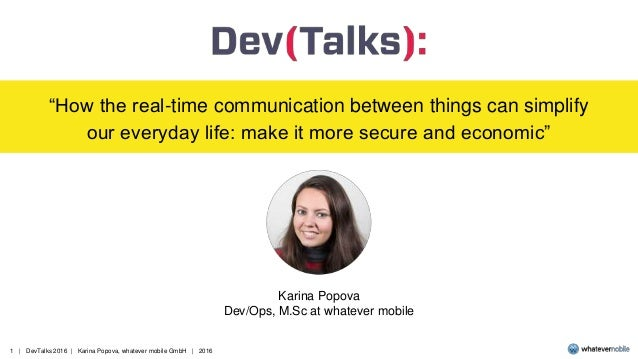 "1 | DevTalks 2016 | Karina Popova, whatever mobile GmbH | 2016 ""How the real-time communication between things can simplif..."