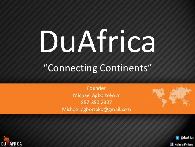 "DuAfrica ""Connecting Continents"" Founder Michael Agbortoko Jr 857-350-2327 Michael.agbortoko@gmail.com"