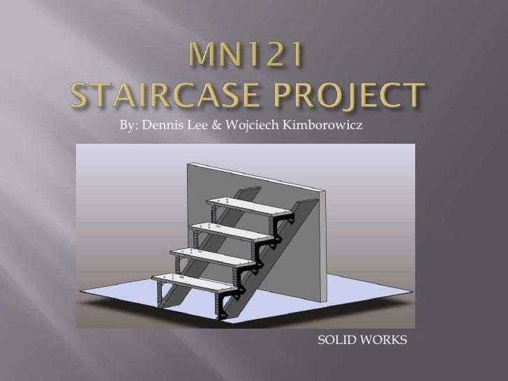 By: Dennis Lee & Wojciech Kimborowicz                                   SOLID WORKS