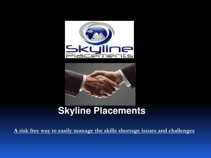Skyline Placements<br />A risk free way to easily manage the skills shortage issues and challenges<br />