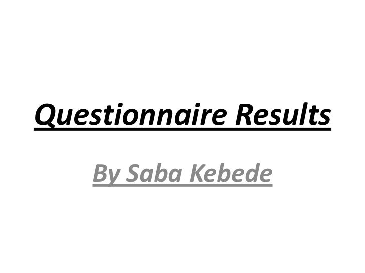 Questionnaire Results    By Saba Kebede