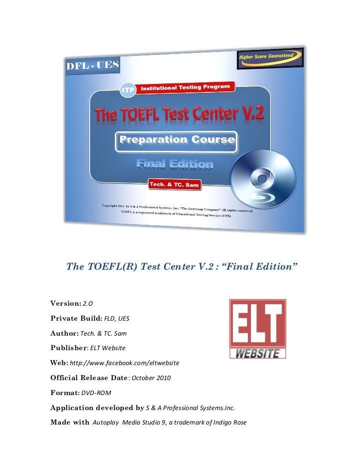 "The TOEFL(R) Test Center V.2 : ""Final Edition""Version: 2.OPrivate Build: FLD, UESAuthor: Tech. & TC. SamPublisher: ELT Web..."