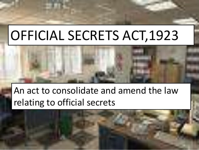 OFFICIAL SECRETS ACT,1923 An act to consolidate and amend the law relating to official secrets