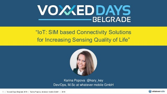 "1 | Voxxed Days Belgrade 2016 | Karina Popova, whatever mobile GmbH | 2016 ""IoT: SIM based Connectivity Solutions for Incr..."
