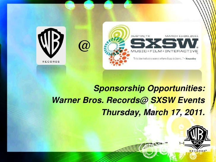 @         Sponsorship Opportunities:Warner Bros. Records@ SXSW Events           Thursday, March 17, 2011.