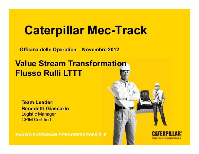 Caterpillar Mec-Track   Officina delle Operation          Novembre 2012 Value Stream Transformation Flusso Rulli LTTT    T...