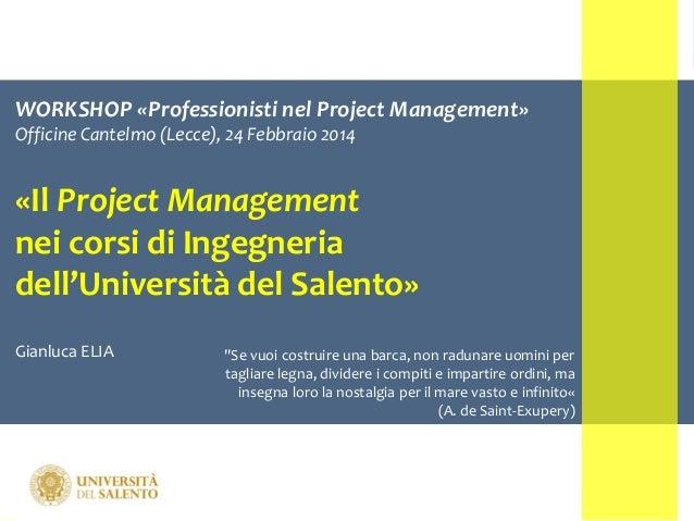 WORKSHOP «Professionisti nel Project Management» Officine Cantelmo (Lecce), 24 Febbraio 2014  «Il Project Management nei c...