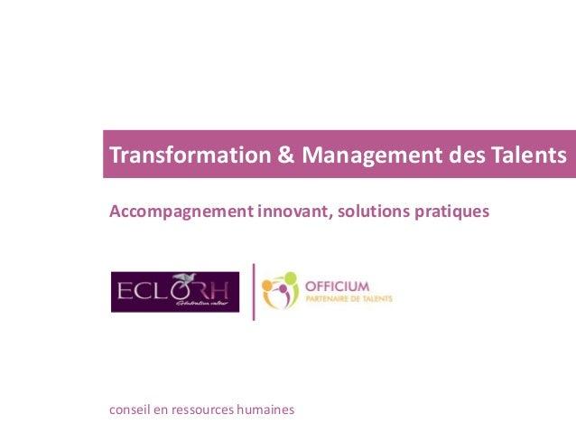 Transformation & Management des Talents Accompagnement innovant, solutions pratiques conseil en ressources humaines