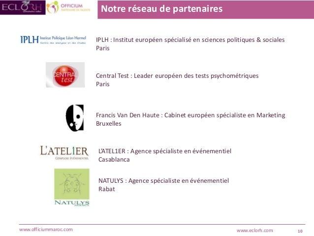 10www.officiummaroc.com www.eclorh.com Notre réseau de partenaires Central Test : Leader européen des tests psychométrique...
