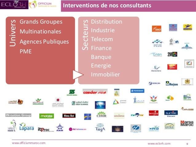 9www.officiummaroc.com www.eclorh.com Interventions de nos consultants Univers Grands Groupes Multinationales Agences Publ...