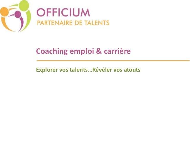 Coaching emploi & carrière  Explorer vos talents…Révéler vos atouts