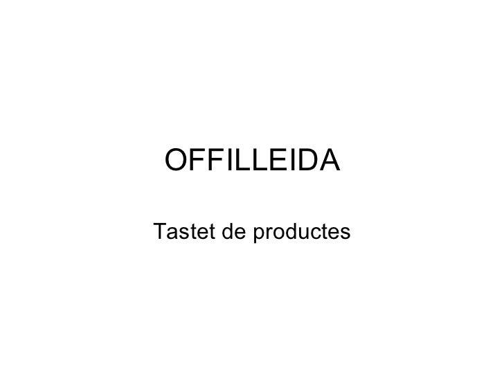 OFFILLEIDA Tastet de productes