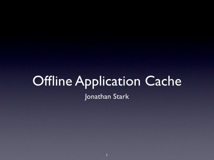 Offline Application Cache         Jonathan Stark                   1